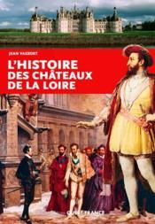 L'histoire des châteaux de la Loire - Couverture - Format classique