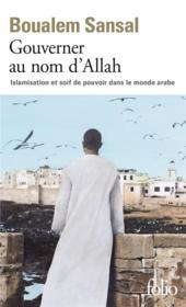 Gouverner au nom d'Allah ; islamisation et soif de pouvoir dans le monde arabe - Couverture - Format classique