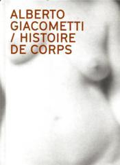 Alberto Giacometti ; histoire de corps - Couverture - Format classique