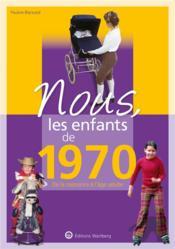 Nous, les enfants de ; 1970 ; de la naissance à l'âge adulte - Couverture - Format classique