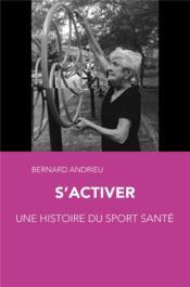 S'activer. une histoire du sport sante - Couverture - Format classique