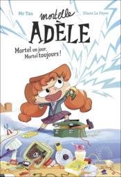 Mortelle Adèle ; mortel un jour, mortel toujours ! - Couverture - Format classique