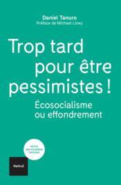 Trop tard pour être pessimistes ! écosocialisme ou effondrement - Couverture - Format classique