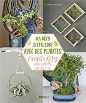 Ma déco intérieure avec des plantes ; projets DIY pour embellir son chez-soi - Couverture - Format classique