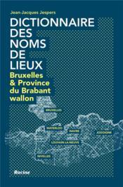 Dictionnaire des noms de lieux; Bruxelles et la province du Brabant wallon - Couverture - Format classique