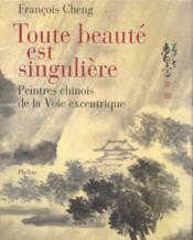 Toute beauté est singulière ; peintres chinois de la voix excentrique - Couverture - Format classique