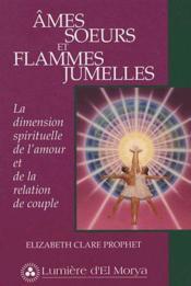 Âmes soeurs et flammes jumelles ; la dimension spirituelle de l'amour et de la relation de couple - Couverture - Format classique