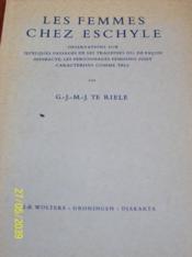 Les femmes chez Eschyle : observations sur quelques passages de ses tragédies ou, de façon indirecte, les personnages féminins sont caractérisés comme tels [thèse de doctorat adaptée]. - Couverture - Format classique