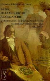 Le Brésil ; de la monarchie à l'oligarchie ; construction de l'Etat, institutions et représentation politique (1822-1930) - Couverture - Format classique