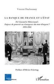 La banque de France et l'Etat ; de Giscard à Mitterrand : enjeux de pouvoir ou résurgence du mur d'argent ? 1978-1984 - Couverture - Format classique