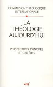 La Theologie Aujourd'Hui. Perspective Principes Et Criteres - Couverture - Format classique