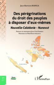 Des pérégrinations du droit des peuples à pisposer d'eux mêmes; Nouvelle-Calédonie, Nunavut - Couverture - Format classique