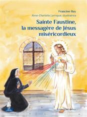 Sainte Faustine, la messagère de Jésus miséricordieux - Couverture - Format classique