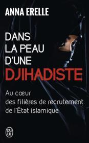 Dans la peau d'une djihadiste ; au coeur des filières de recrutement de l'Etat islamique - Couverture - Format classique