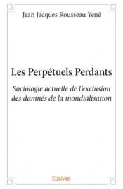 Les perpetuels perdants ; sociologie actuelle de l'exclusion des damnés de la mondialisation - Couverture - Format classique