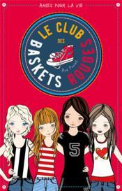 Le club des baskets rouges T.1 ; amies pour la vie - Couverture - Format classique