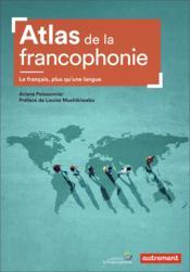 Atlas de la francophonie ; le français, plus qu'une langue - Couverture - Format classique