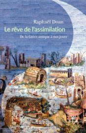 Le rêve de l'assimilation ; de la Grèce antique à nos jours - Couverture - Format classique