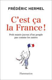 C'est ça la France ! petit musée joyeux d'un peuple pas comme les autres - Couverture - Format classique
