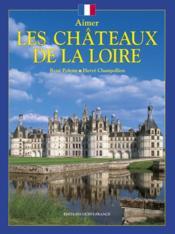 Aimer les châteaux de la loire - Couverture - Format classique