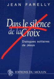Dans le silence de la croix ; dialogues solitaires de Jésus - Couverture - Format classique