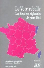 Le vote rebelle. les elections regionales de mars 2004 - Intérieur - Format classique