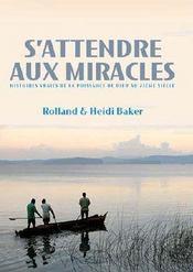 S'Attendre Aux Miracles ; Histoires Vraies De La Puissance De Dieu Au Xxi Siecle - Intérieur - Format classique