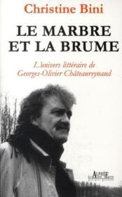 Le marbre et la brume ; l'univers littéraire de Georges-Olivier Châteaureynaud - Couverture - Format classique