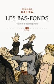 Les bas-fonds ; histoire d'un imaginaire - Couverture - Format classique