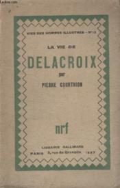 Collection Vies Des Hommes Illustres N° 12. La Vie De Delacroix. - Couverture - Format classique