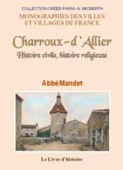 Charroux-d'allier. histoire civile, histoire religieuse - Couverture - Format classique