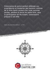 Ordonnance de police portant défenses aux propriétaires et locataires des maisons voisines de la foire Saint-Laurent d'en louer aucunes parties, pendant la tenue de ladite foire, sans la participation de Me Aubert, commissaire préposé à cet effet [Edition de 1730] - Couverture - Format classique