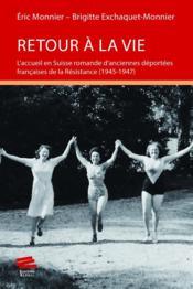 Retour a la vie. l'accueil en suisse romande d'anciennes deportees fr ancaises de la resistance (194 - Couverture - Format classique