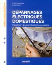 Dépannages électriques domestiques ; installation et appareils électroménagers - Couverture - Format classique