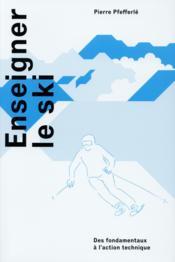 Enseigner le ski ; des fondamentaux à l'action technique - Couverture - Format classique