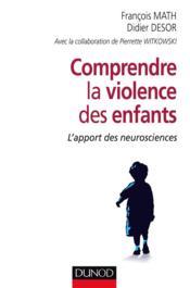 Comprendre la violence des enfants ; l'apport des neurosciences - Couverture - Format classique