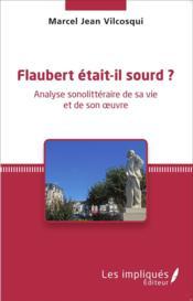 Flaubert était il sourd ? analyse sonolittéraire de sa vie et de son oeuvre - Couverture - Format classique