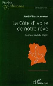 La Côte d'Ivoire de notre rêve ; comment peut-elle éclore ? - Couverture - Format classique