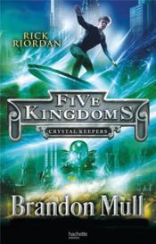 Five kingdoms t.3 ; les gardiens du cristal - Couverture - Format classique