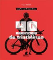 40 nuances de triathlètes ; jusqu'au bout de leurs rêves... - Couverture - Format classique
