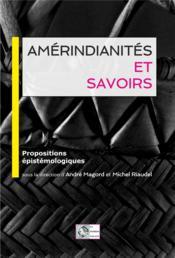 Amérindianites et savoirs ; propositions épistémologiques - Couverture - Format classique