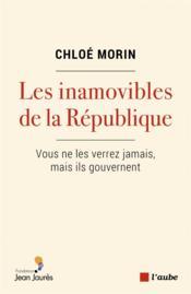 Les inamovibles de la République ; vous ne les verrez jamais - Couverture - Format classique