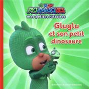 Les Pyjamasques ; Gluglu et son petit dinosaure - Couverture - Format classique