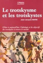 Le trotkysme et les trotskystes ; d'hier à aujourd'hui, l'idéologie et les objectifs des trotskystes à travers le monde - Couverture - Format classique