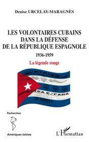 Les volontaires cubains dans la défense de la république espagnole ; 1936-1959 ; la légende rougr - Intérieur - Format classique