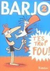 Barjo t.2 ; t'es trop fou ! - Couverture - Format classique