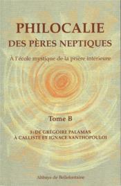 Philocalie des pères neptiques t.B3 ; de Grégoire Palamas à Calliste et Ignace Xanthopouloi - Couverture - Format classique