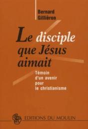 Le disciple que Jésus aimait ; témoin d'un avenir pour le christianisme - Couverture - Format classique