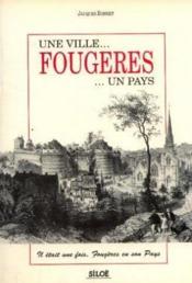 Une ville... Fougeres... un pays : il etait un fois, Fougeres en son pays - Couverture - Format classique