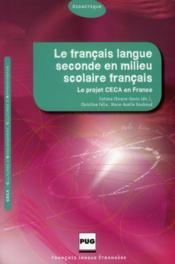 Le français langue seconde en milieu scolaire français ; le projet ceca - Couverture - Format classique